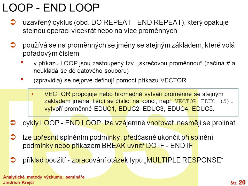 LOOP - END LOOP uzavřený cyklus (obd. DO REPEAT - END REPEAT), který opakuje stejnou operaci vícekrát nebo na více proměnných.