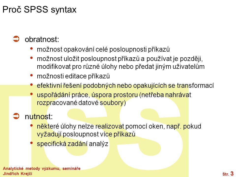 Proč SPSS syntax obratnost: nutnost: