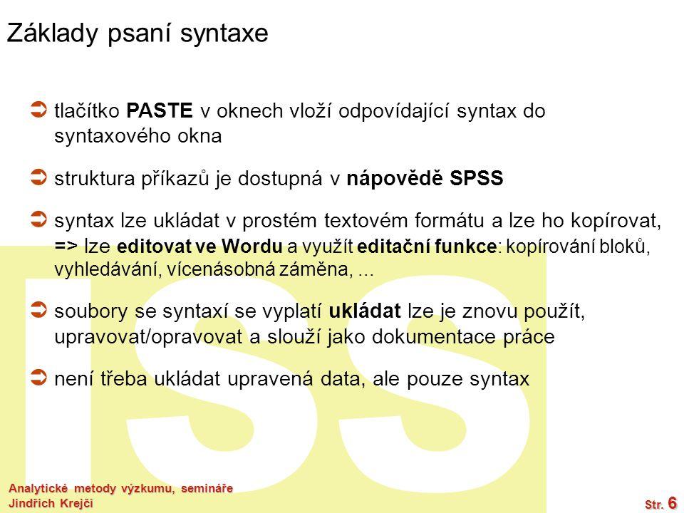 Základy psaní syntaxe tlačítko PASTE v oknech vloží odpovídající syntax do syntaxového okna. struktura příkazů je dostupná v nápovědě SPSS.