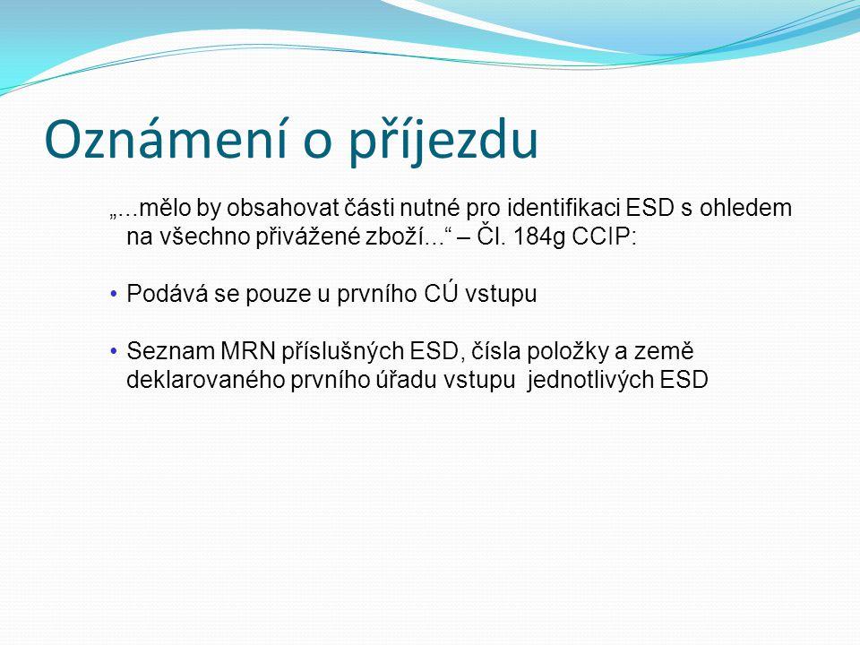 """Oznámení o příjezdu """"...mělo by obsahovat části nutné pro identifikaci ESD s ohledem na všechno přivážené zboží... – Čl. 184g CCIP:"""