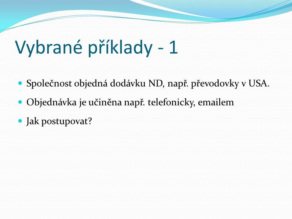 Vybrané příklady - 1 Společnost objedná dodávku ND, např. převodovky v USA. Objednávka je učiněna např. telefonicky, emailem.