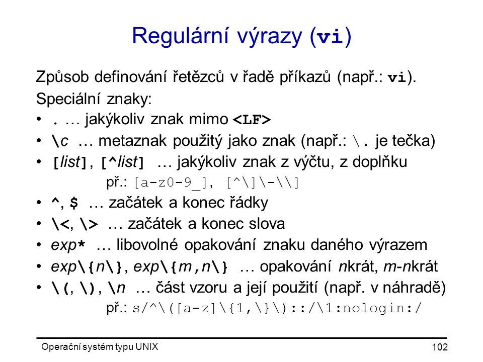 Regulární výrazy (vi) Způsob definování řetězců v řadě příkazů (např.: vi). Speciální znaky: . … jakýkoliv znak mimo <LF>