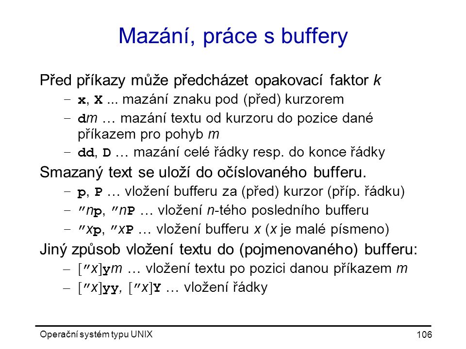 Mazání, práce s buffery Před příkazy může předcházet opakovací faktor k. x, X ... mazání znaku pod (před) kurzorem.
