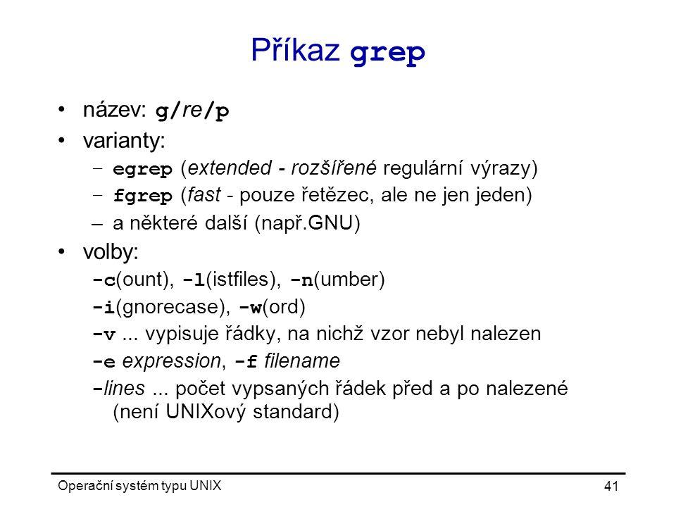 Příkaz grep název: g/re/p varianty: volby: