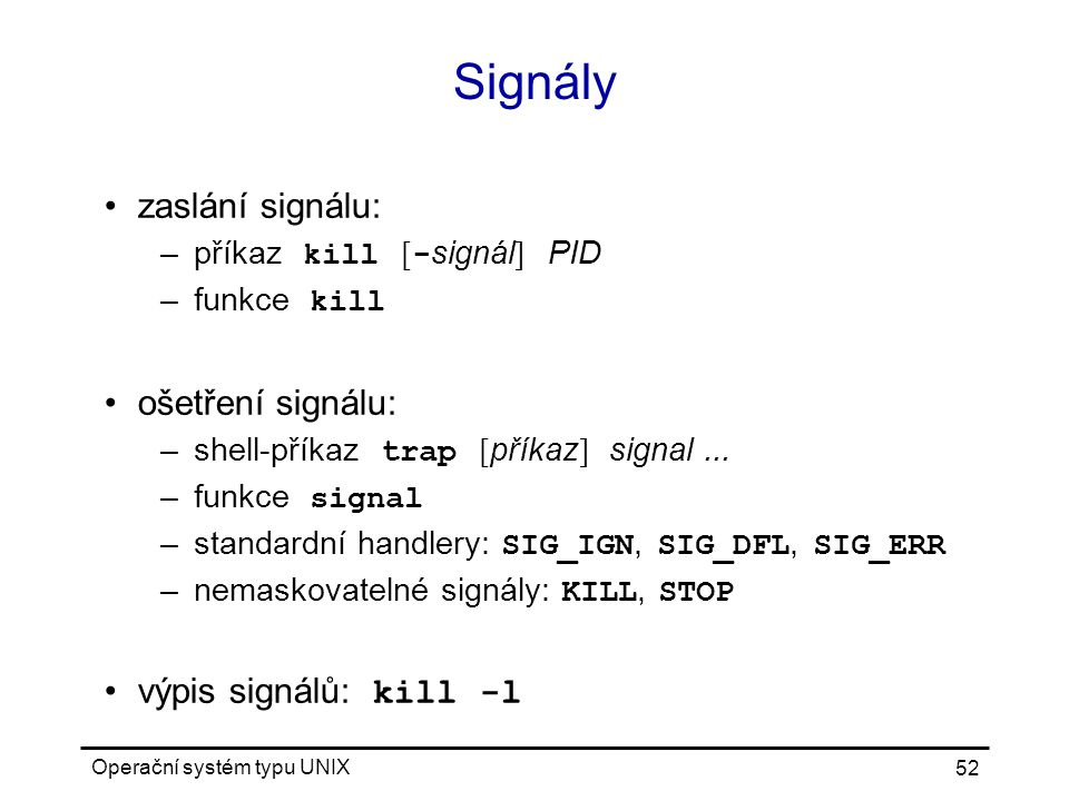 Signály zaslání signálu: ošetření signálu: výpis signálů: kill -l