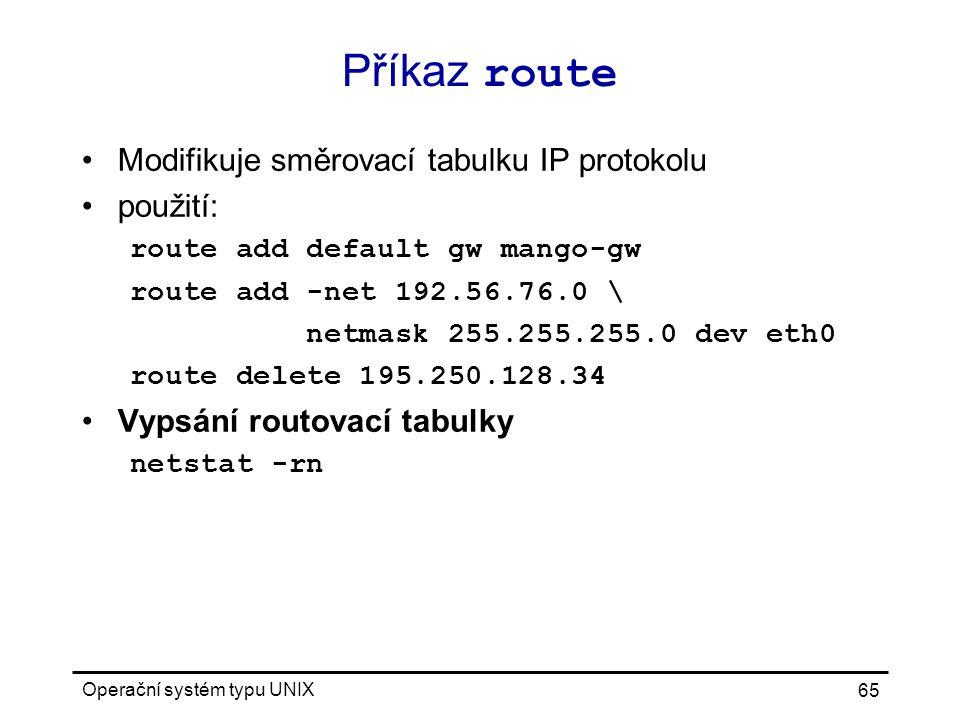 Příkaz route Modifikuje směrovací tabulku IP protokolu použití: