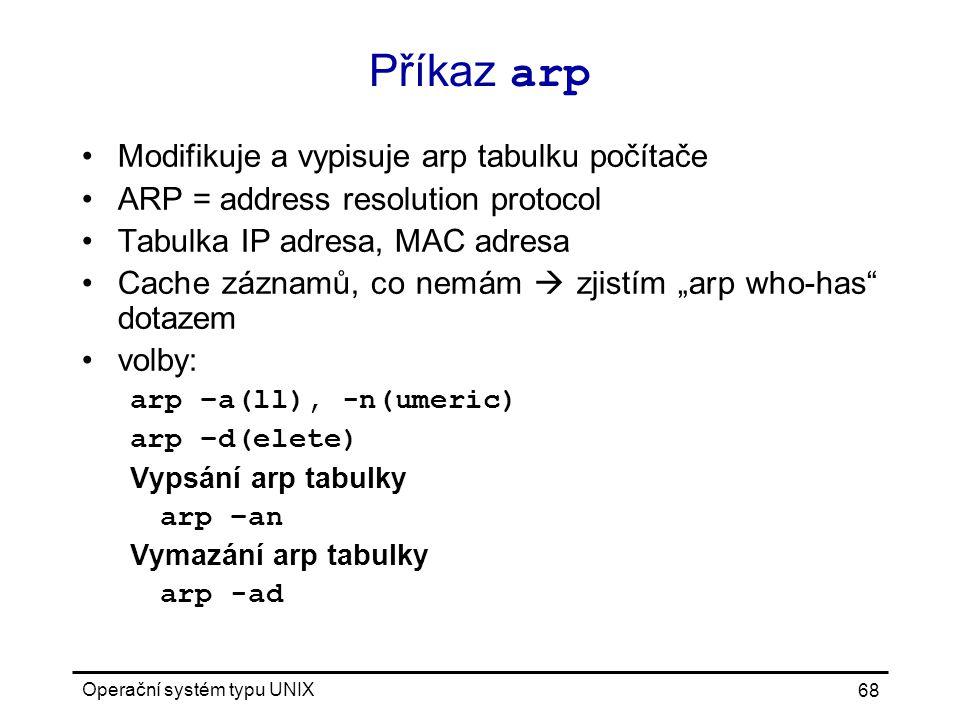 Příkaz arp Modifikuje a vypisuje arp tabulku počítače