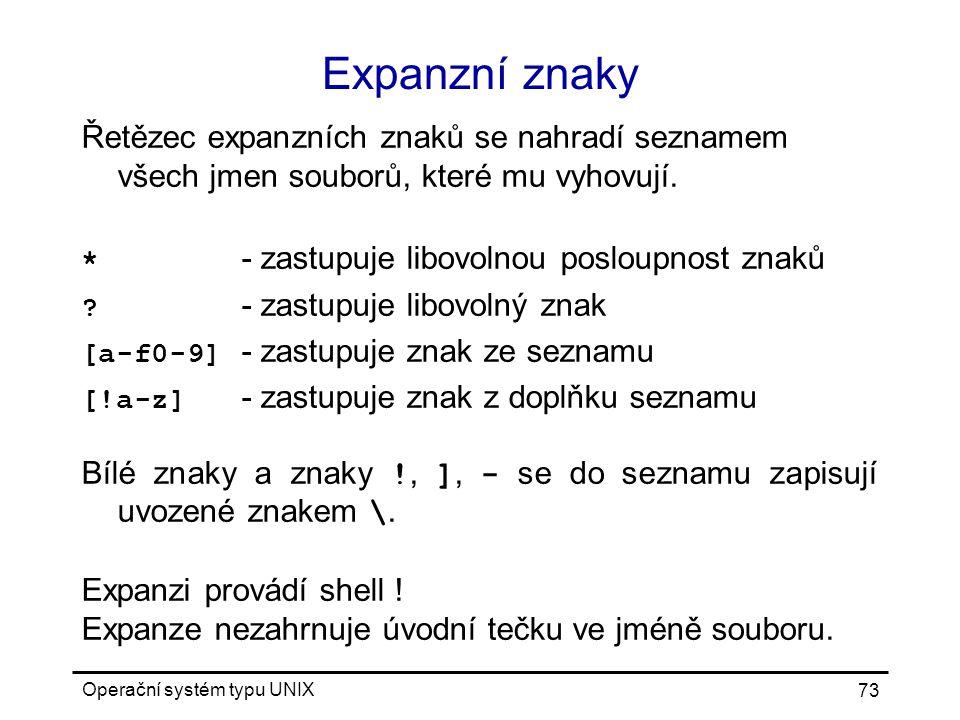 Expanzní znaky Řetězec expanzních znaků se nahradí seznamem všech jmen souborů, které mu vyhovují. * - zastupuje libovolnou posloupnost znaků.