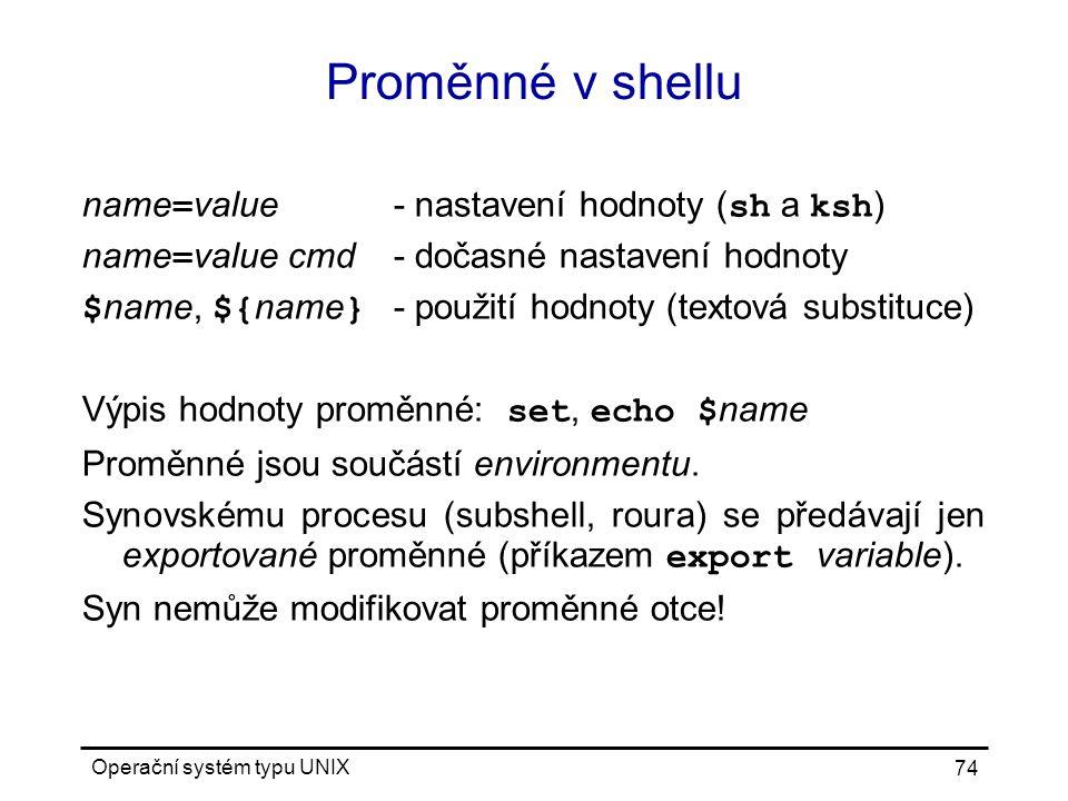 Proměnné v shellu name=value - nastavení hodnoty (sh a ksh)
