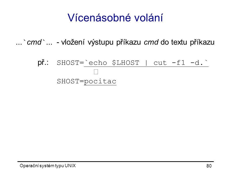 Vícenásobné volání ...`cmd`... - vložení výstupu příkazu cmd do textu příkazu.