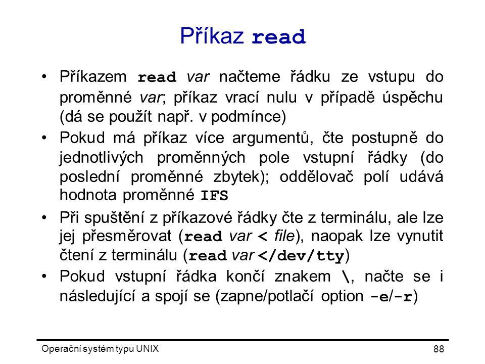 Příkaz read Příkazem read var načteme řádku ze vstupu do proměnné var; příkaz vrací nulu v případě úspěchu (dá se použít např. v podmínce)