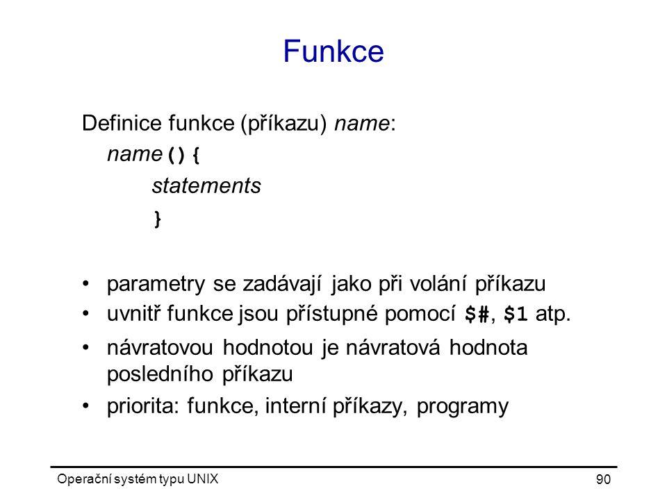 Funkce Definice funkce (příkazu) name: name(){ statements }