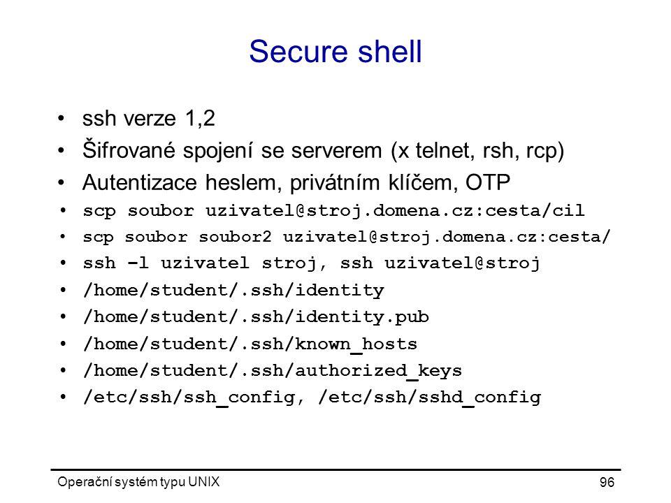 Secure shell ssh verze 1,2. Šifrované spojení se serverem (x telnet, rsh, rcp) Autentizace heslem, privátním klíčem, OTP.