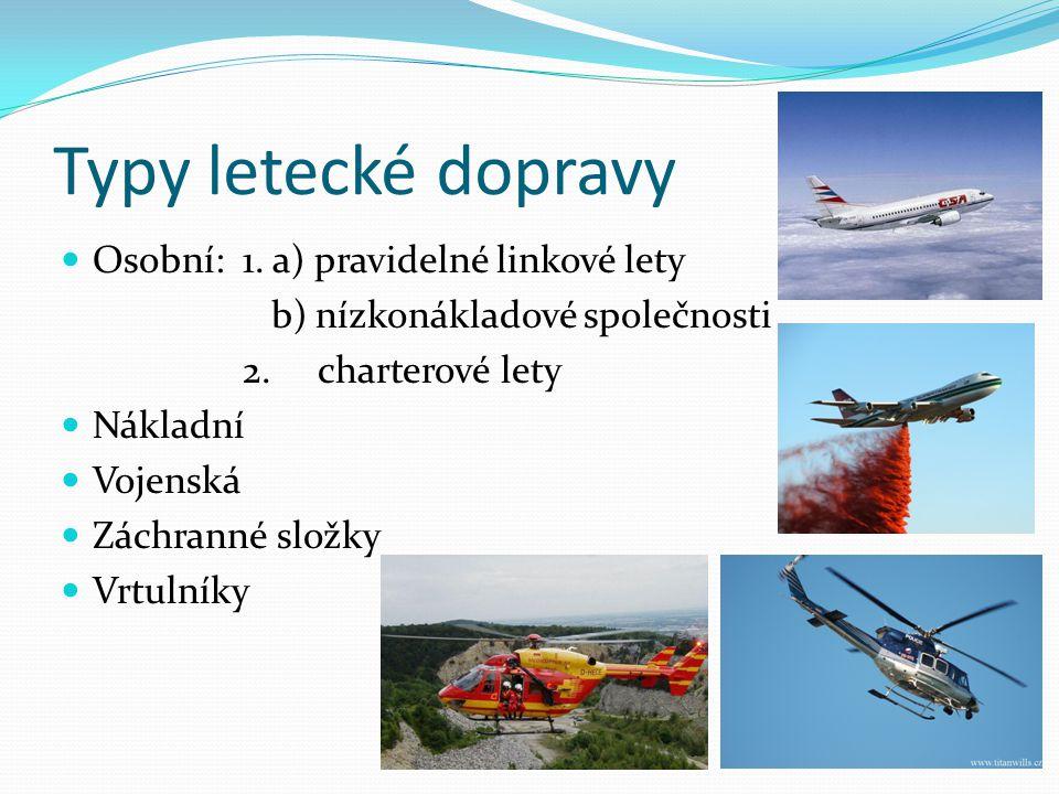 Typy letecké dopravy Osobní: 1. a) pravidelné linkové lety