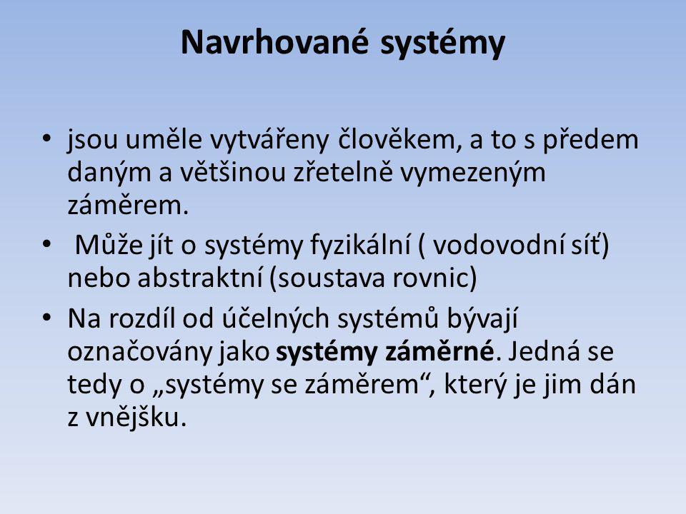 Navrhované systémy jsou uměle vytvářeny člověkem, a to s předem daným a většinou zřetelně vymezeným záměrem.