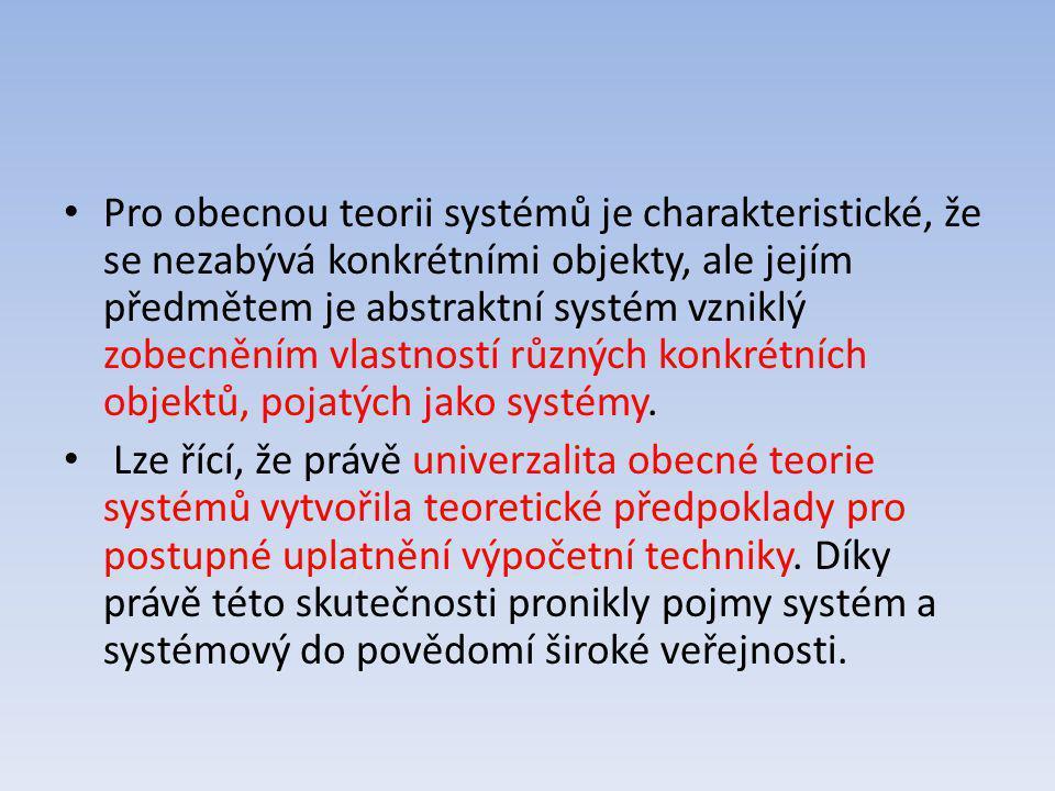 Pro obecnou teorii systémů je charakteristické, že se nezabývá konkrétními objekty, ale jejím předmětem je abstraktní systém vzniklý zobecněním vlastností různých konkrétních objektů, pojatých jako systémy.