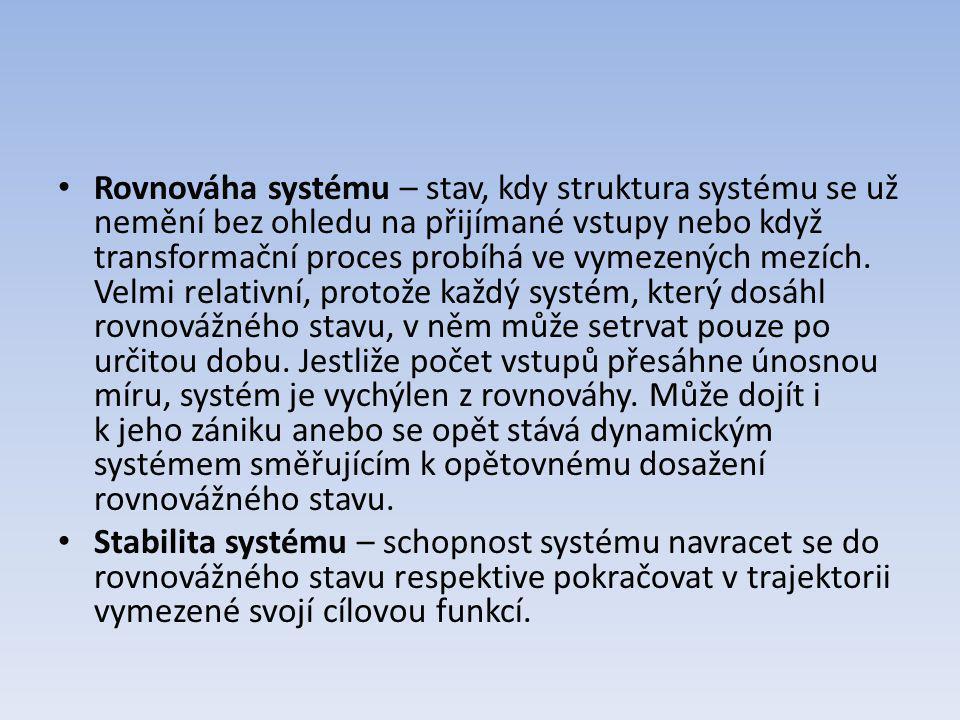 Rovnováha systému – stav, kdy struktura systému se už nemění bez ohledu na přijímané vstupy nebo když transformační proces probíhá ve vymezených mezích. Velmi relativní, protože každý systém, který dosáhl rovnovážného stavu, v něm může setrvat pouze po určitou dobu. Jestliže počet vstupů přesáhne únosnou míru, systém je vychýlen z rovnováhy. Může dojít i k jeho zániku anebo se opět stává dynamickým systémem směřujícím k opětovnému dosažení rovnovážného stavu.