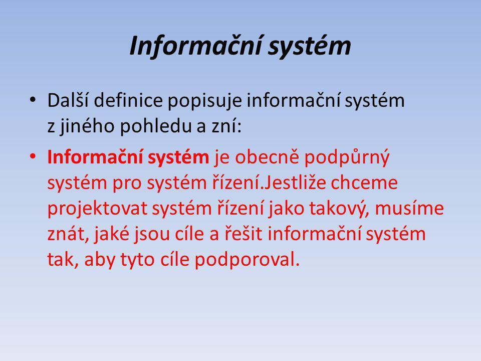 Informační systém Další definice popisuje informační systém z jiného pohledu a zní: