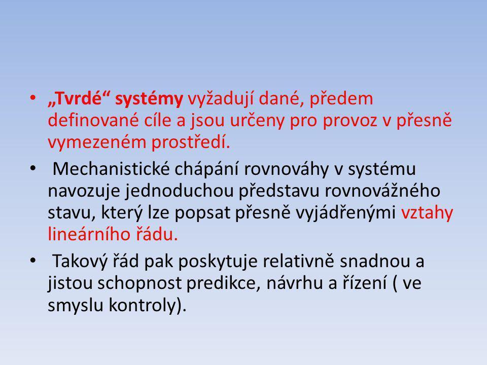 """""""Tvrdé systémy vyžadují dané, předem definované cíle a jsou určeny pro provoz v přesně vymezeném prostředí."""