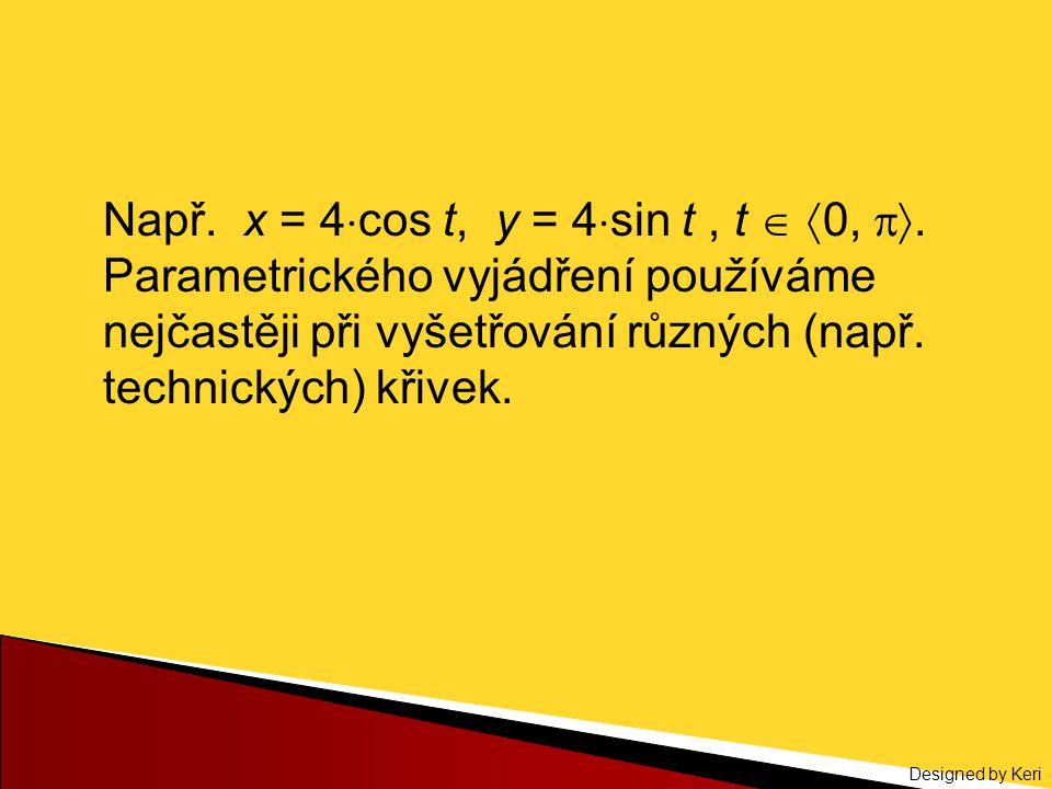 Např. x = 4cos t, y = 4sin t , t  0, 