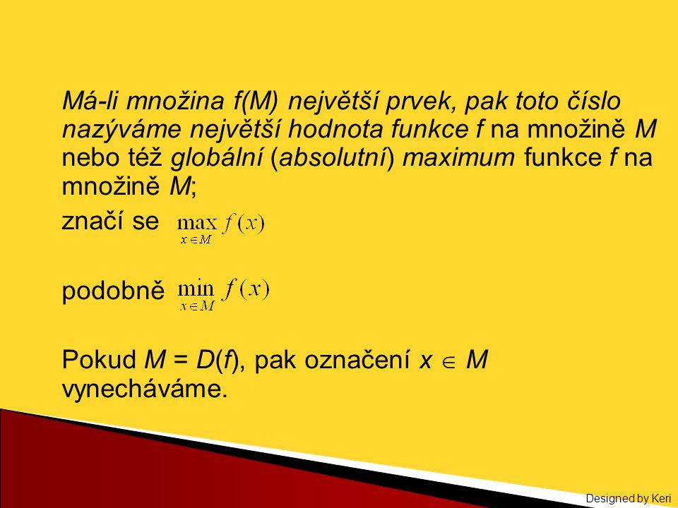 Má-li množina f(M) největší prvek, pak toto číslo nazýváme největší hodnota funkce f na množině M nebo též globální (absolutní) maximum funkce f na množině M;