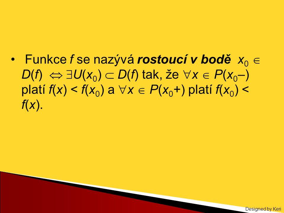 Funkce f se nazývá rostoucí v bodě x0  D(f)  U(x0)  D(f) tak, že x  P(x0–) platí f(x) < f(x0) a x  P(x0+) platí f(x0) < f(x).