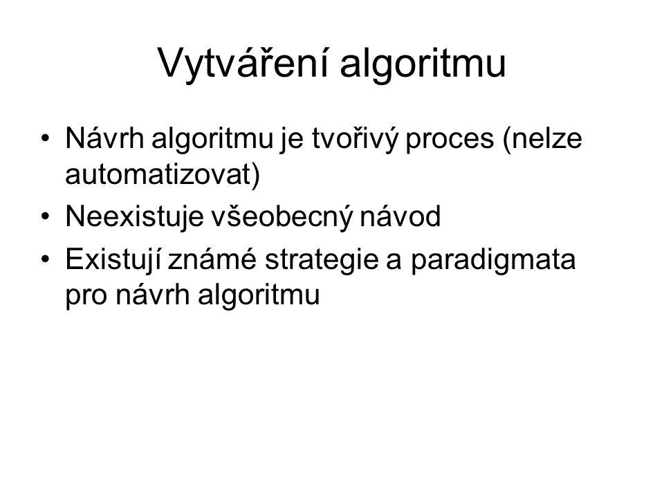 Vytváření algoritmu Návrh algoritmu je tvořivý proces (nelze automatizovat) Neexistuje všeobecný návod.