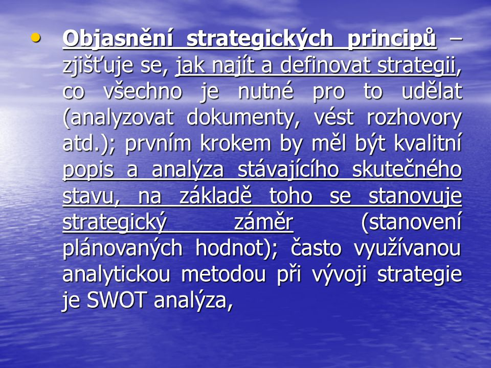 Objasnění strategických principů – zjišťuje se, jak najít a definovat strategii, co všechno je nutné pro to udělat (analyzovat dokumenty, vést rozhovory atd.); prvním krokem by měl být kvalitní popis a analýza stávajícího skutečného stavu, na základě toho se stanovuje strategický záměr (stanovení plánovaných hodnot); často využívanou analytickou metodou při vývoji strategie je SWOT analýza,