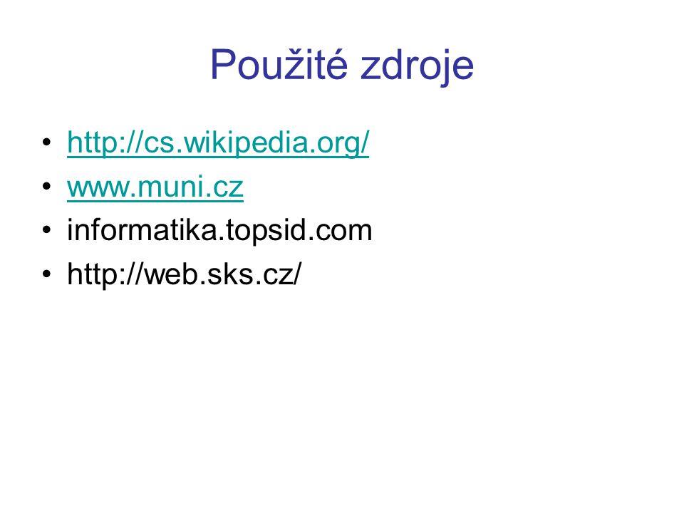 Použité zdroje http://cs.wikipedia.org/ www.muni.cz