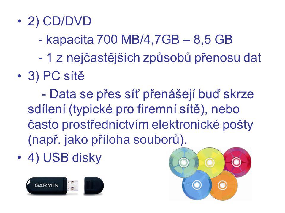 2) CD/DVD - kapacita 700 MB/4,7GB – 8,5 GB. - 1 z nejčastějších způsobů přenosu dat. 3) PC sítě.