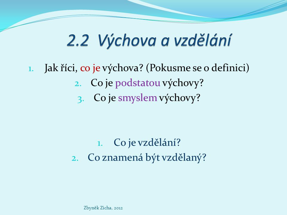 2.2 Výchova a vzdělání Jak říci, co je výchova (Pokusme se o definici) Co je podstatou výchovy Co je smyslem výchovy