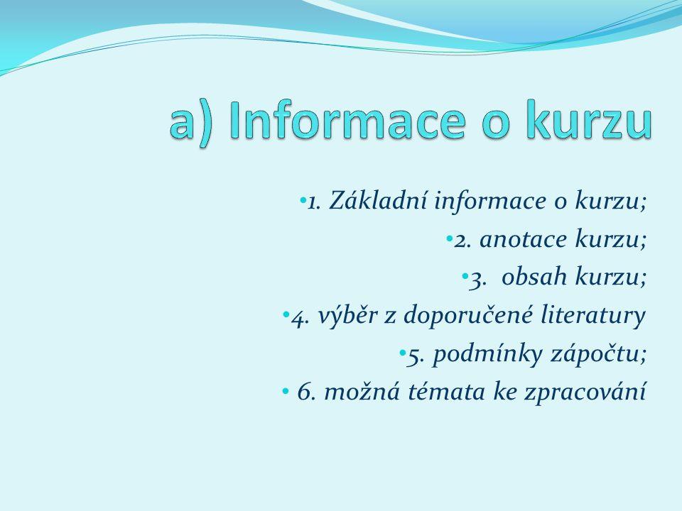 a) Informace o kurzu 1. Základní informace o kurzu; 2. anotace kurzu;