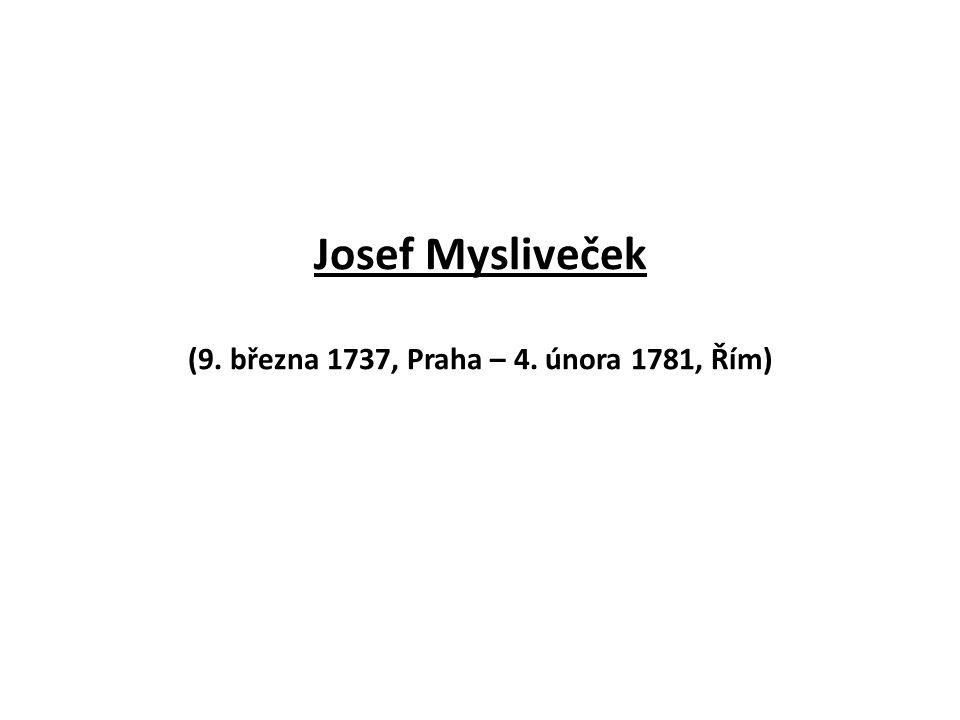 Josef Mysliveček (9. března 1737, Praha – 4. února 1781, Řím)