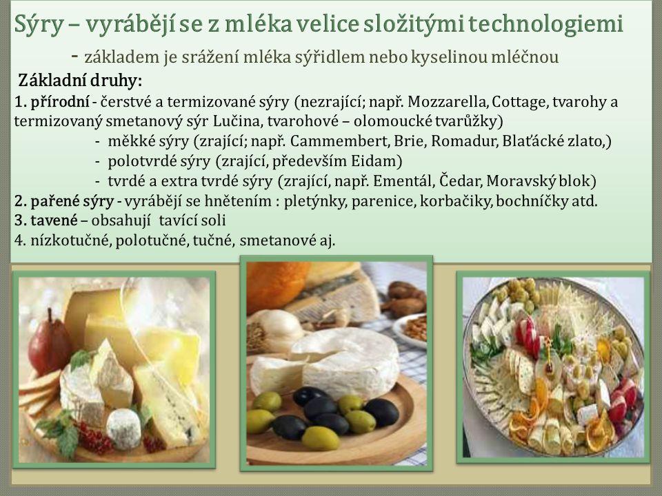 Sýry – vyrábějí se z mléka velice složitými technologiemi - základem je srážení mléka sýřidlem nebo kyselinou mléčnou Základní druhy: 1.
