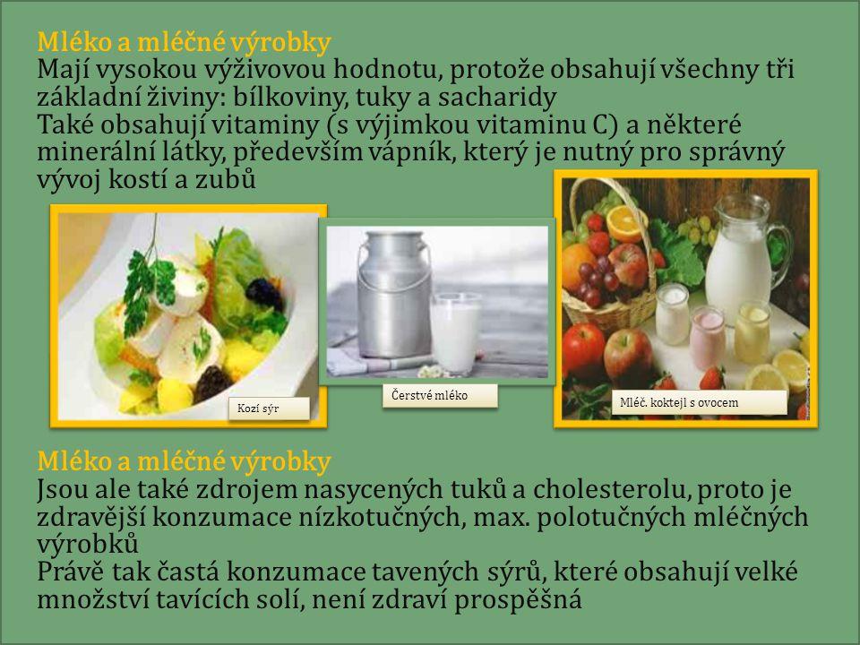Mléko a mléčné výrobky Mají vysokou výživovou hodnotu, protože obsahují všechny tři základní živiny: bílkoviny, tuky a sacharidy.