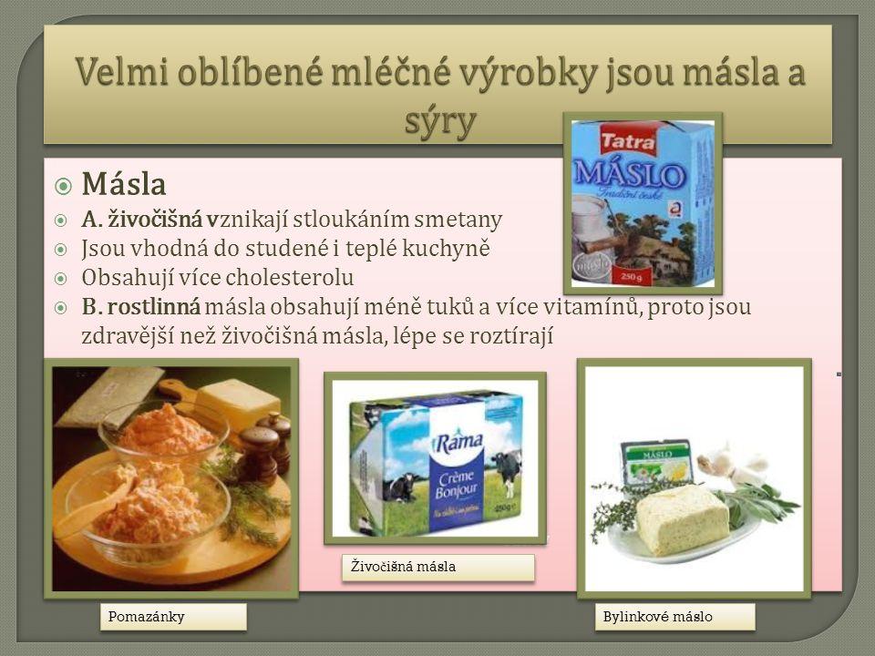 Velmi oblíbené mléčné výrobky jsou másla a sýry