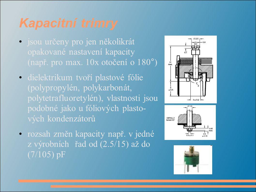 Kapacitní trimry jsou určeny pro jen několikrát opakované nastavení kapacity (např. pro max. 10x otočení o 180°)