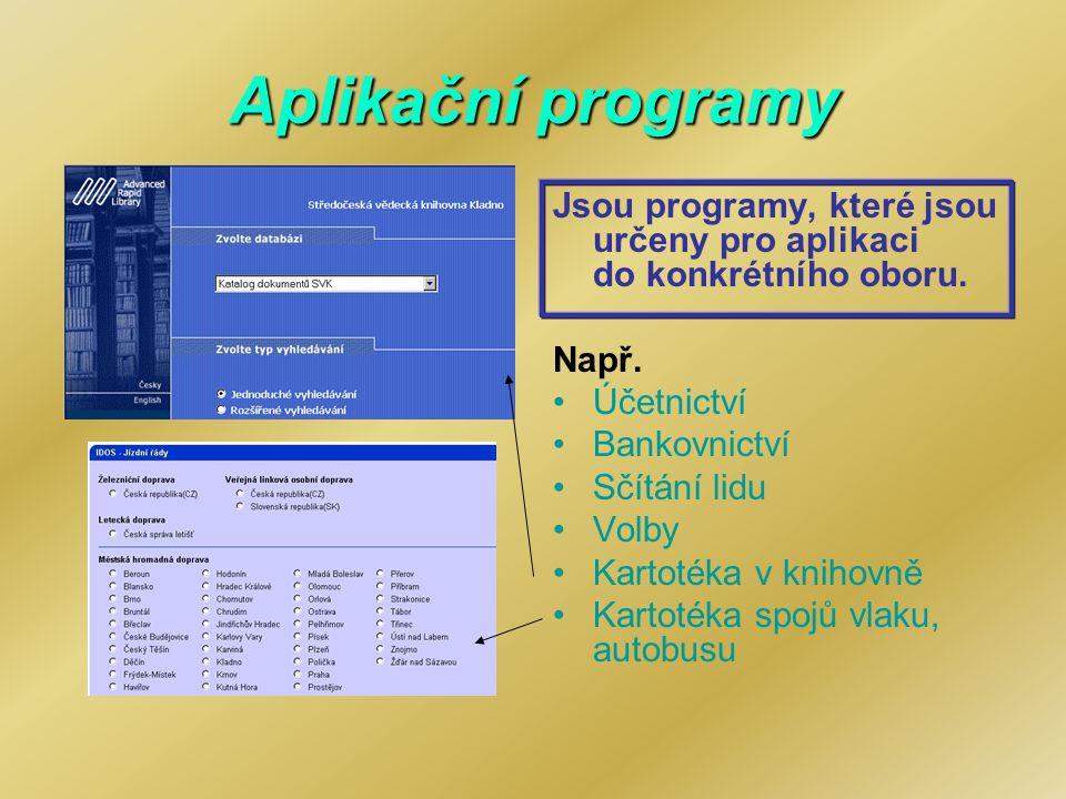 Aplikační programy Jsou programy, které jsou určeny pro aplikaci do konkrétního oboru. Např. Účetnictví.