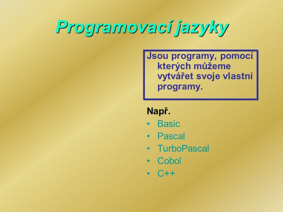 Programovací jazyky Jsou programy, pomocí kterých můžeme vytvářet svoje vlastní programy. Např. Basic.