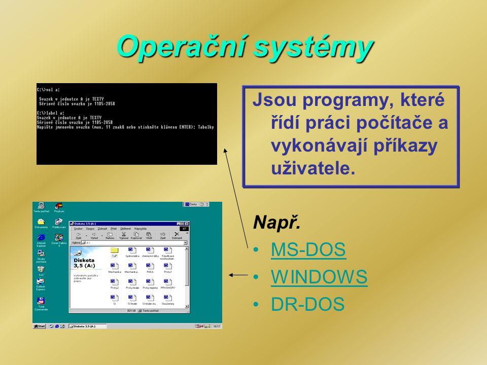 Operační systémy Jsou programy, které řídí práci počítače a vykonávají příkazy uživatele. Např. MS-DOS.