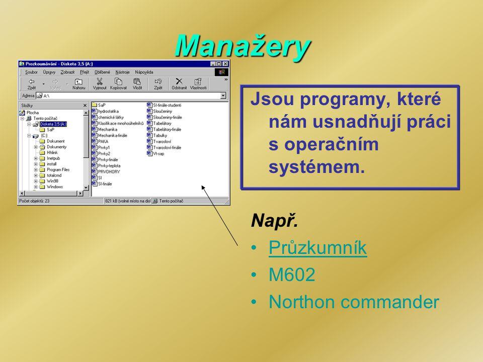 Manažery Jsou programy, které nám usnadňují práci s operačním systémem.