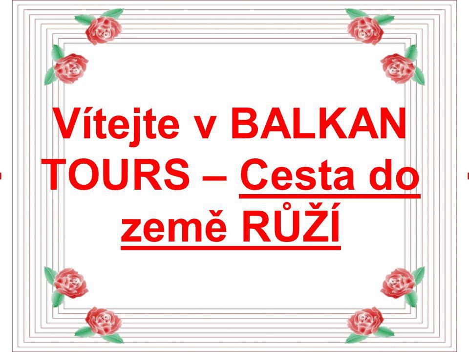 Vítejte v BALKAN TOURS – Cesta do země RŮŽÍ