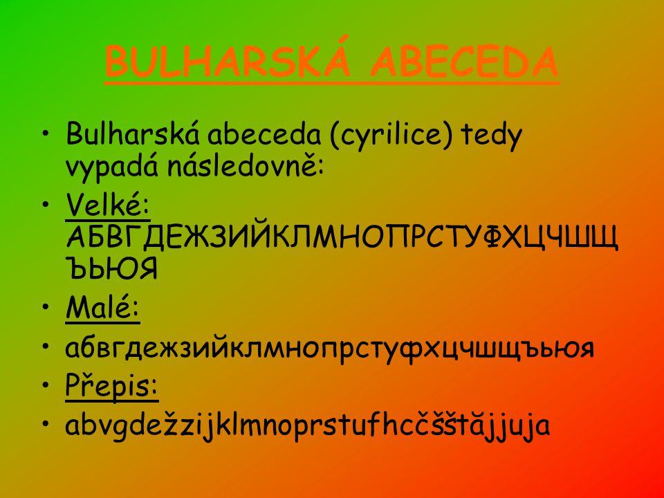 BULHARSKÁ ABECEDA Bulharská abeceda (cyrilice) tedy vypadá následovně: