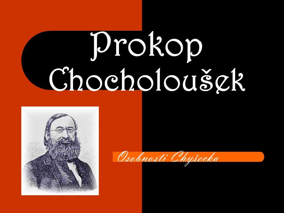 Prokop Chocholoušek Osobnosti Chyšecka