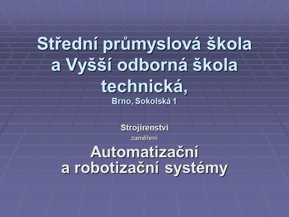 Strojírenství zaměření Automatizační a robotizační systémy