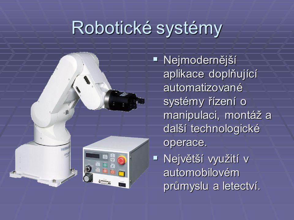 Robotické systémy Nejmodernější aplikace doplňující automatizované systémy řízení o manipulaci, montáž a další technologické operace.