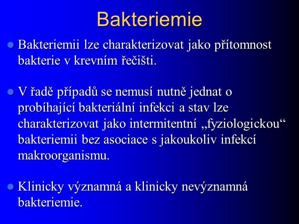 Bakteriemie Bakteriemii lze charakterizovat jako přítomnost bakterie v krevním řečišti.