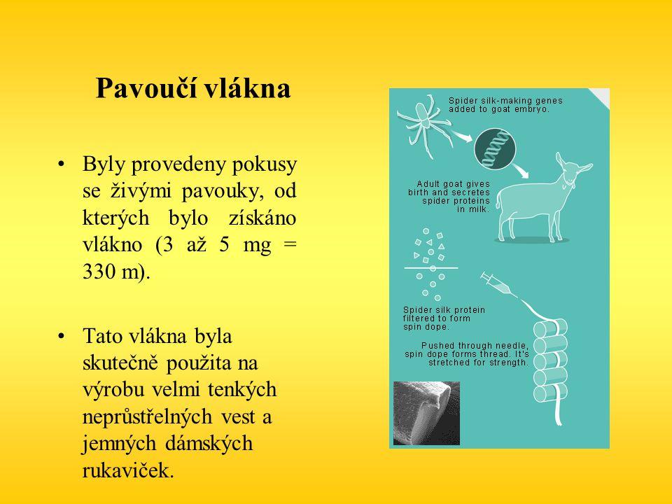 Pavoučí vlákna Byly provedeny pokusy se živými pavouky, od kterých bylo získáno vlákno (3 až 5 mg = 330 m).
