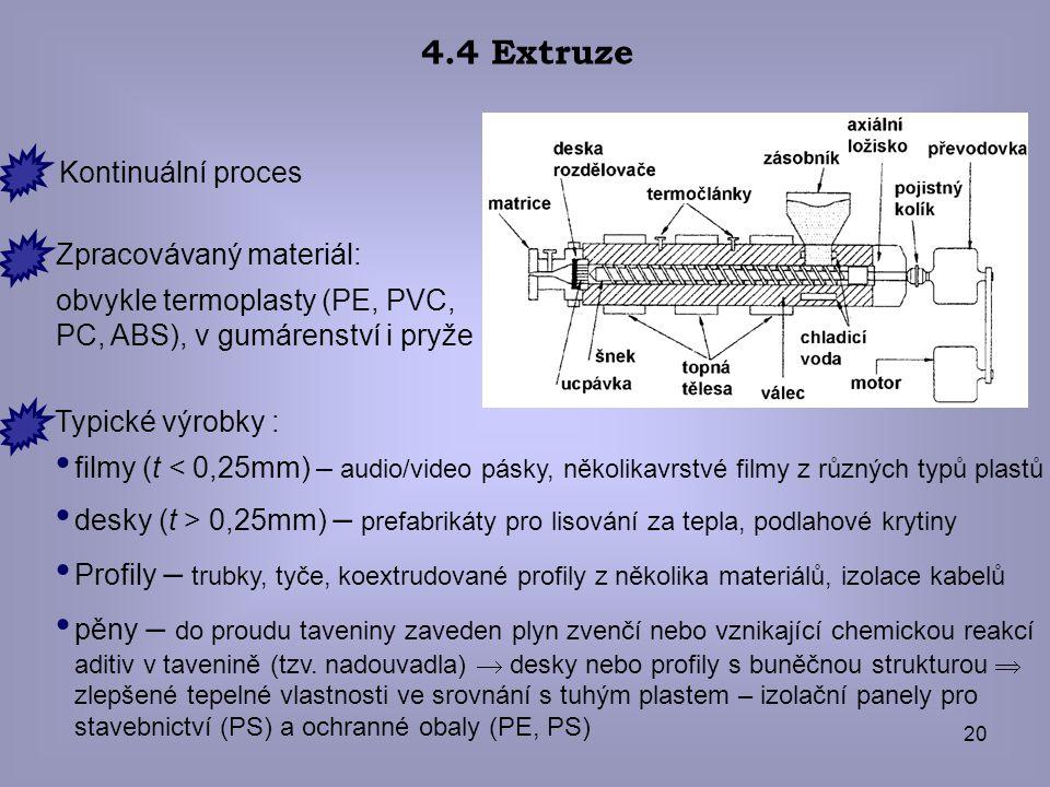 4.4 Extruze Kontinuální proces Zpracovávaný materiál: