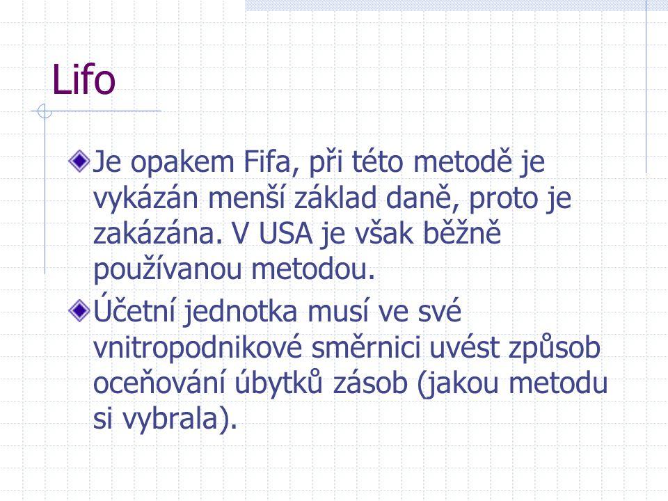 Lifo Je opakem Fifa, při této metodě je vykázán menší základ daně, proto je zakázána. V USA je však běžně používanou metodou.